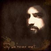 Why We Never Met Songs