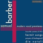 Barber: Modern Vocal Premieres: Knoxville: Summer Of 1915, Op.24, Hermit Songs, Prayers Of Kierkegaard, Die Natali Songs