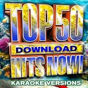 Top 50 Download Hits Now! - Karaoke Versions Songs