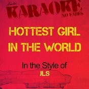 Hottest Girl In The World (In The Style Of Jls) [Karaoke Version] Songs