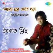 Aaro Dure Jete Hobe - Saikat Mitra Songs