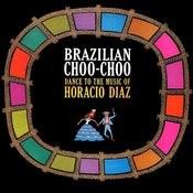 Brazilian Choo-Choo! Dance To The Music Of Horacio Diaz Songs