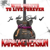 Who Wants To Live Forever (In The Style Of Queen) [Karaoke Version] - Single Songs