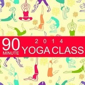 90 Minute Yoga Class 2014: Music For Yoga, Meditation & Relaxation Songs