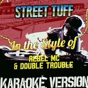 Street Tuff (In The Style Of The Rebel Mc & Double Trouble) [Karaoke Version] Song