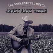 The Sucarnochee Revue Presents Jacky Jack White Songs