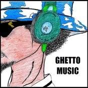 Ghetto Music Songs