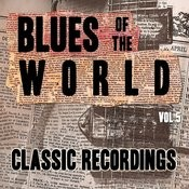 Blues Of The World - Classic Recordings, Vol. 5 Songs