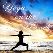 Yoga On The Beach: Relaxing Songs And Nature Sounds For A 30 Minute Yoga Session On The Beach Songs
