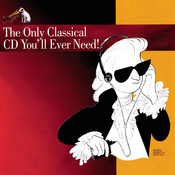 The Only Classical CD You'll Ever Need! Songs