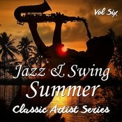 Jazz And Swing Summer - Classic Artist Series, Vol. 6 Songs