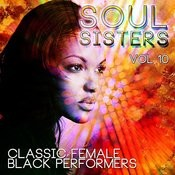 Soul Sisters - Classic Female Black Performers, Vol. 10 Songs