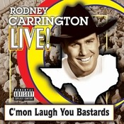 Rodney Carrington Live! C'mon Laugh You Bastards Songs