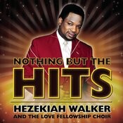 Nothing But The Hits: Hezekiah Walker & The Love Fellowship Crusade Choir Songs