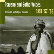 Tswana And Sotho Voices: Botswana, South Africa & Lesotho (1951, '57 & '59) Songs