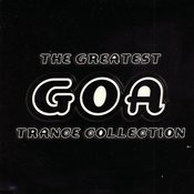 The Greatest GOA Trance Collection Songs