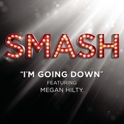 I'm Goin' Down (SMASH Cast Version Featuring Megan Hilty) Songs