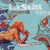 La Santa Bianca - Flavoured Club Tunes Songs