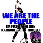 We Are The People (Empire Of The Sun Karaoke Party Tribute) Songs