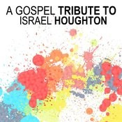 A Gospel Tribute To Israel Houghton Songs