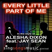 Every Little Part Of Me (In The Style Of Alicia Dixon Feat. Jay Sean) Song
