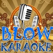 Blow (Karaoke) Songs