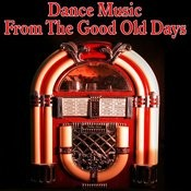 Dance Music From The Good Old Days Songs