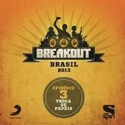Breakout Brasil 2013 - Episdio 3 - Troca De Papis Songs