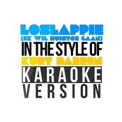 Loslappie (Ek Wil Huistoe Gaan) [In The Style Of Kurt Darren] [Karaoke Version] - Single Songs