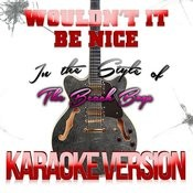 Wouldn't It Be Nice (In The Style Of The Beach Boys) [Karaoke Version] Song