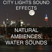 City Lights Sound Effects 4 - Natural Ambiences, Water Sounds Songs