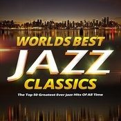 Worlds Best Jazz Classics - The Top 40 Greatest Ever Jazz Hits Of All Time Songs