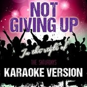 Not Giving Up (In The Style Of The Saturdays) [Karaoke Version] - Single Songs