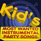 Kid's Most Wanted Instrumental Party Songs Songs