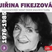 Nejvýznamnější Textaři České Populární Hudby Jiřina Fikejzová 3 (1976 - 1985) Songs