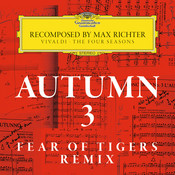 Autumn 3 - Recomposed By Max Richter - Vivaldi: The Four Seasons (Fear Of Tigers Remix) Songs