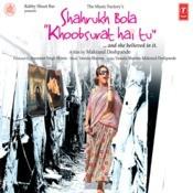 Shahrukh Bola Khoobsurat Hai Tu Songs