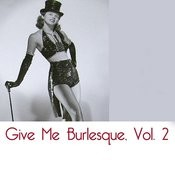 Give Me Burlesque, Vol. 2 Songs