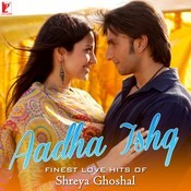 Aadha Ishq - Finest Love Hits Of Shreya Ghoshal Songs