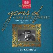Gems Of Carnatic Music - Live In Concert 2004 – T. M. Krishna Songs