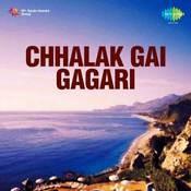 Chhalak Gai Gagari Songs