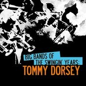 Big Bands Of The Swingin' Years: Tommy Dorsey (Digitally Remastered) Songs