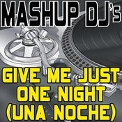 Give Me Just One Night (Una Noche) (Remix Tools For Mash-Ups) Songs