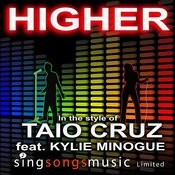 Higher (In The Style Of Taio Cruz Feat. Kylie Minogue) Songs