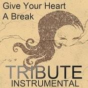 Give Your Heart A Break (Demi Lovato Tribute) - Instrumental Single Songs