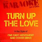 Turn Up The Love (In The Style Of Far East Movement And Cover Drive) [Karaoke Version] Songs