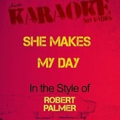 She Makes My Day (In The Style Of Robert Palmer) [Karaoke Version] - Single Songs