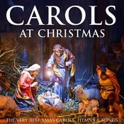 Carols At Christmas - The Very Best Xmas Carols, Hymns & Songs Songs