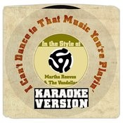 I Can't Dance To That Music You're Playin' (In The Style Of Martha Reeves & The Vandellas) [Karaoke Version] Song