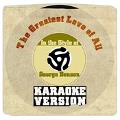 The Greatest Love Of All (In The Style Of George Benson) [Karaoke Version] Song